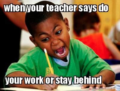 Do Your Meme - meme creator when your teacher says do your work or stay
