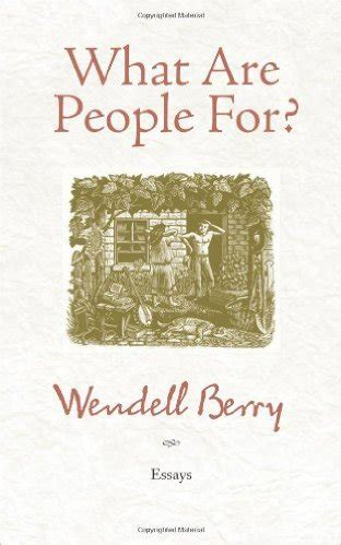 Wendell Berry Essay by What Are For