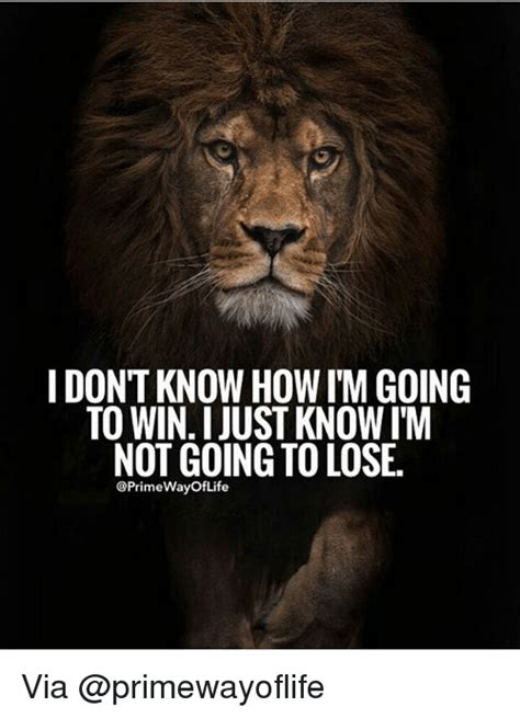 How To Win And Go To by I Don T How I M Going To Win I Just I M Not