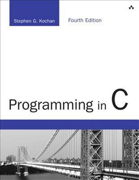 c language books programming in c stephen g kochan 9780321776419