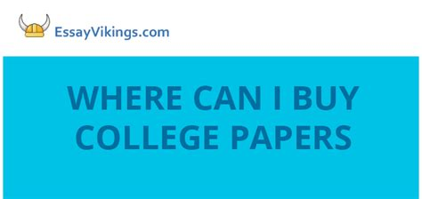 Where Can I Buy Essays by Where Can I Buy College Papers Of The Excellent Quality Essayvikings