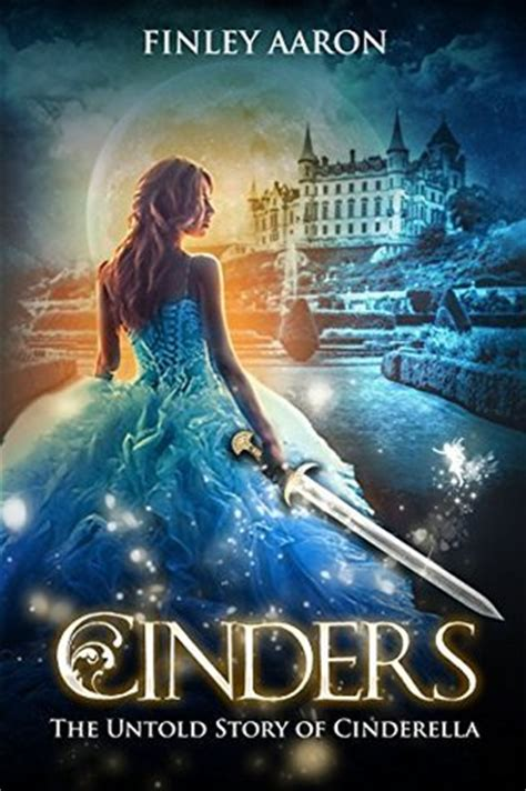 fantasy film beginning with a cinders the untold story of cinderella by finley aaron