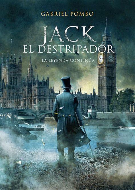 imagenes del verdadero jack el destripador jack el destripador la leyenda contin 250 a biblioteca