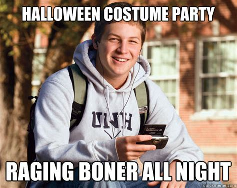 College Freshman Meme - halloween costume party raging boner all night college
