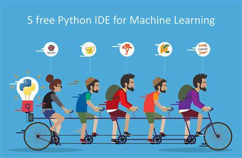 best ides 5 best python machine learning ides