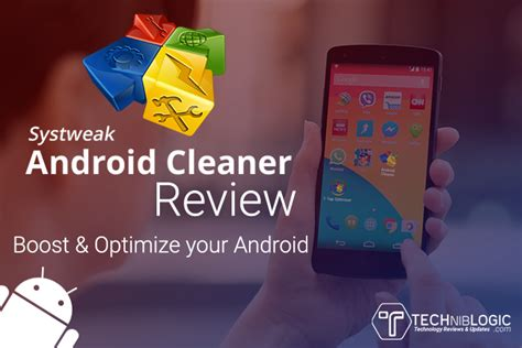 your android review systweak android cleaner review boost optimize mobile