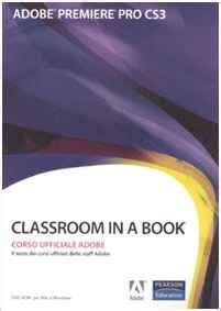 adobe premiere pro book adobe premiere pro cs3 classroom in a book corso