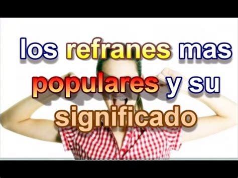 refranes y su significado los m 225 s populares refranes y su significado youtube