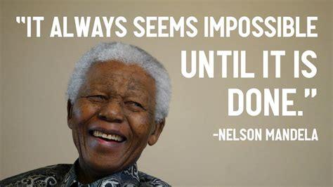 quot it always seems impossible until it is done quot