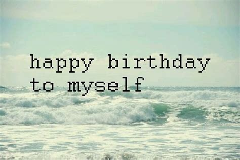 Happy Birthday To My Self Quotes Happy Birthday To My Self Quotes Quotesgram