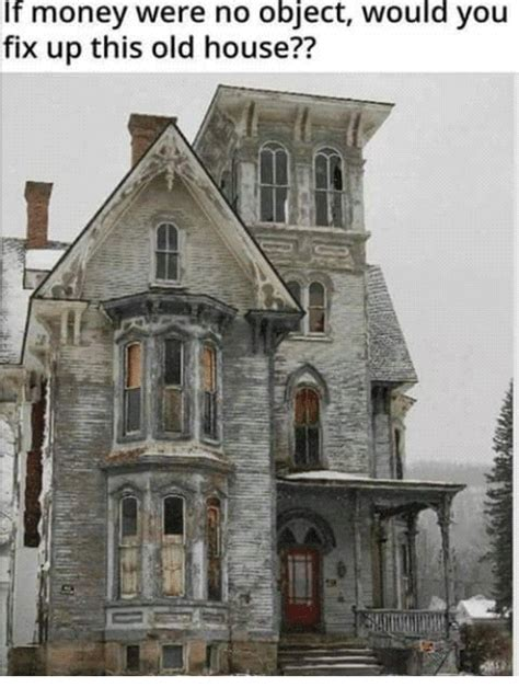 fixing up an old house if money were no object would you fix up this old house