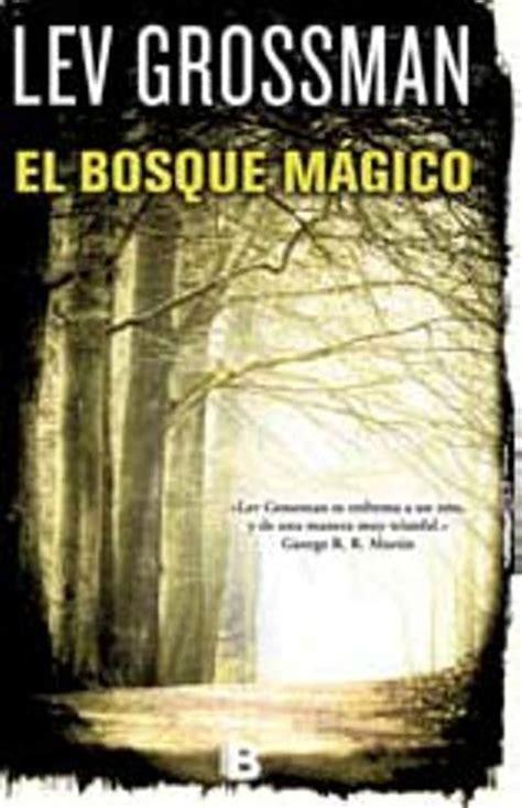 libro el bosque el bosque m 225 gico lev grossman comprar libro en fnac es