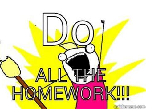 Do All Homework by Do All The Homework Quickmeme