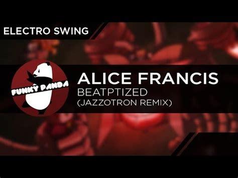 electro swing youtube electro swing alice francis beatptized jazzotron