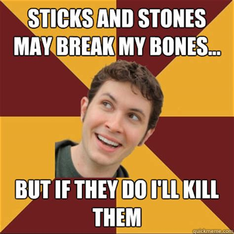 hot stones and funny bones sticks and stones may break my bones but if they do i
