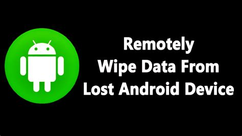 android lost how to remotely delete all data from your lost android device