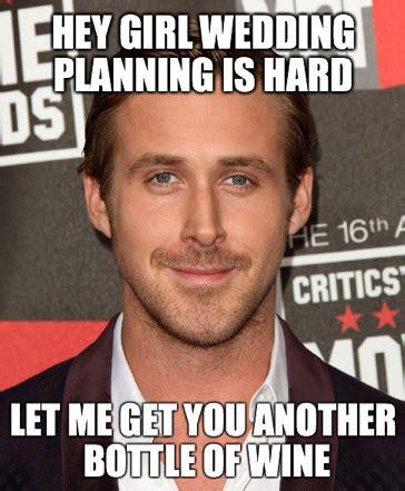Make Ryan Gosling Meme - 7 ryan gosling memes that make us feel better about wedding planning birchboxbride