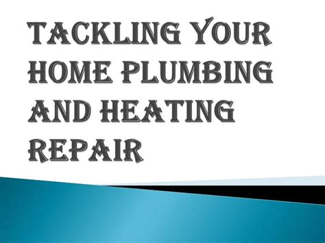 ppt facing your home plumbing and heating repair