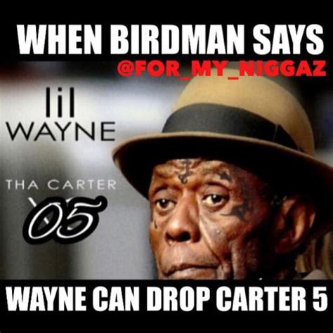 Little Wayne Meme - when birdman says wayne can drop carter 5