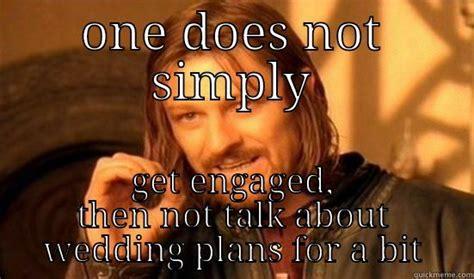 Engagement Meme - engagement wedding meme quickmeme