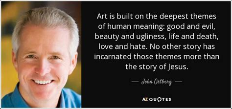 themes in the definition of love john ortberg quote art is built on the deepest themes of
