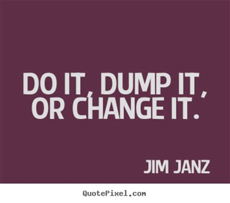 inspirational quotes do it dump it or change it