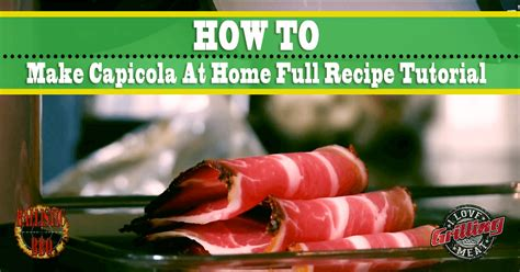 video tutorial how to make love how to make capicola at home full recipe tutorial