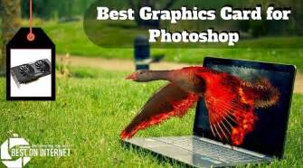 Best Card For Photoshop best graphics card for photoshop