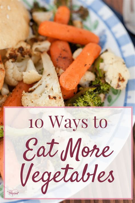 9 Basic Ways To Prepare Vegetables by 10 Ways To Eat More Vegetables So Blessed