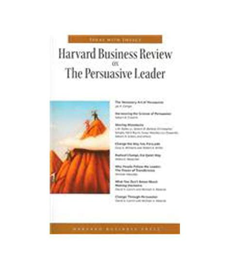 Harvard Mba Credit Hours by Harvard Business Review On The Persuasive Leader By Book