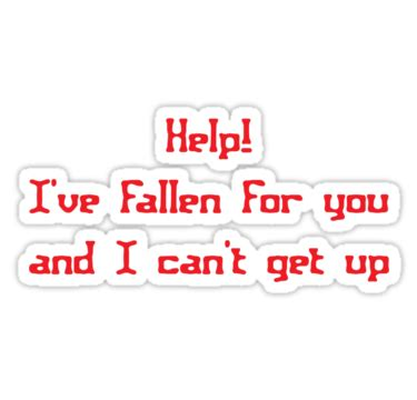 Help I Ve Fallen And I Cant Get Up Meme - quot help i ve fallen for you and i can t get up quot stickers by