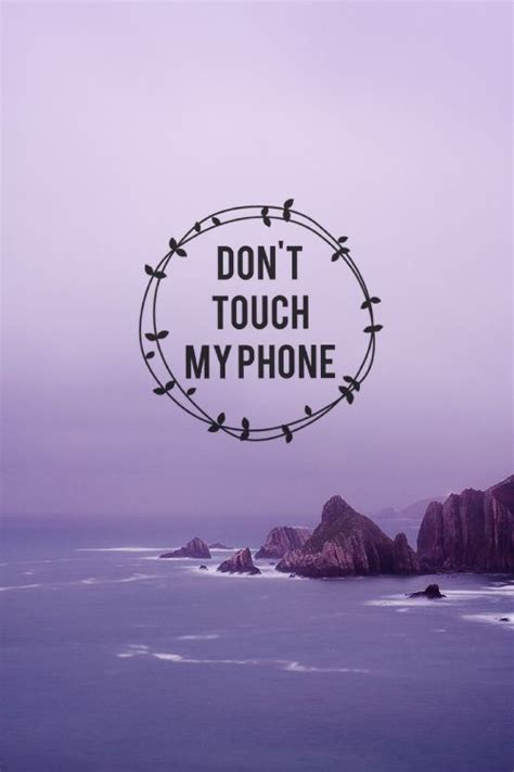wallpaper for iphone don t touch my phone most popular tags for this image include don t touch my