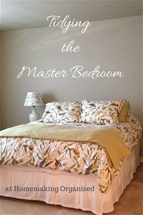clean and organize bedroom cleaning and organizing your masterbedroom homemaking