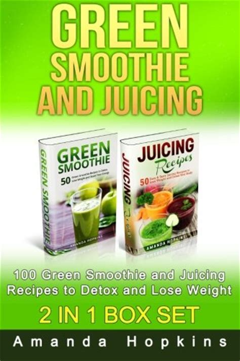 Green Smoothie Recipes For Weight Loss And Detox Book by Green Smoothie And Juicing Box Set 100 Green Smoothie And