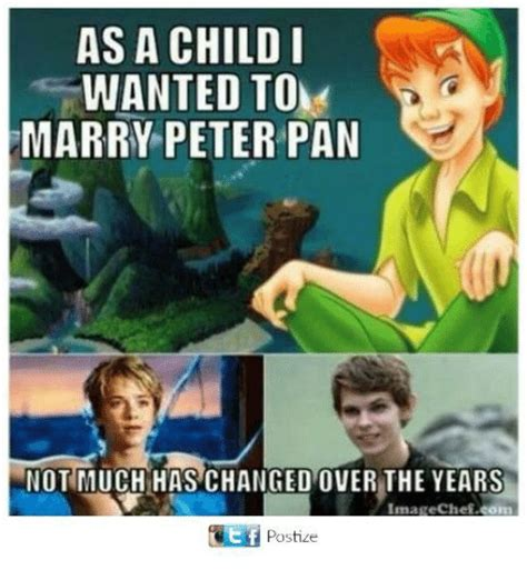 Peter Pan Meme - as a child wanted to marry peter pan not much has changed