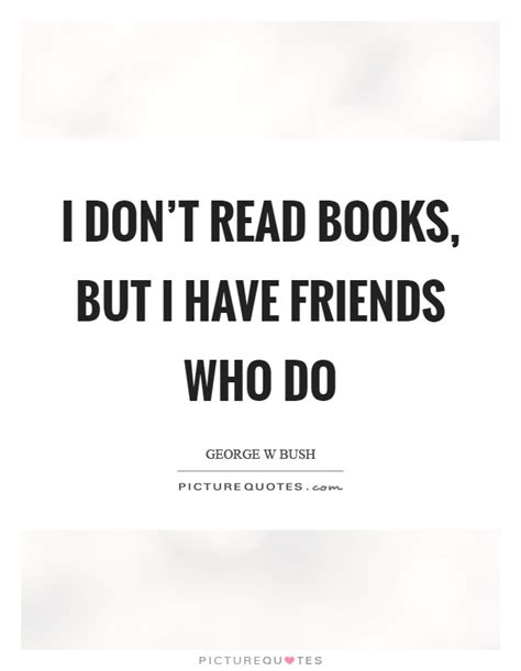 don t with my books i don t read books but i friends who do picture quotes