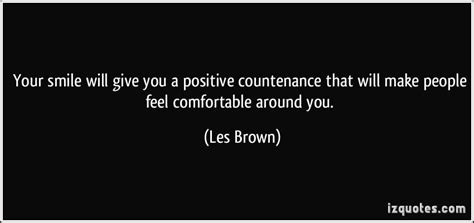 making people feel comfortable your smile will give you a positive countenance that will