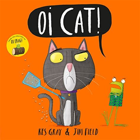 oi dog oi frog b0119rdxc4 oi cat oi frog and friends amazon co uk kes gray jim field 9781444932515 books