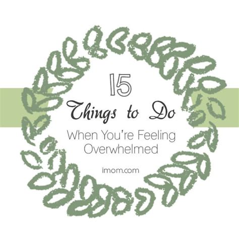 15 things to do when you re feeling overwhelmed imom