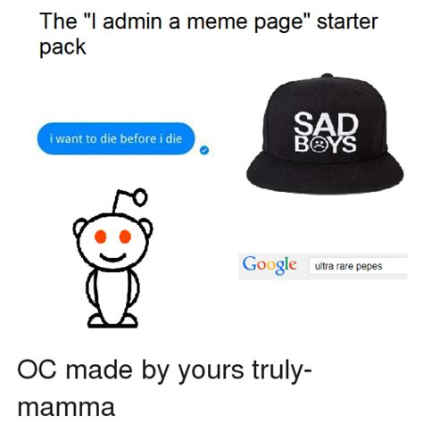 Meme Page - the i admin a meme page starter pack sad i want to die
