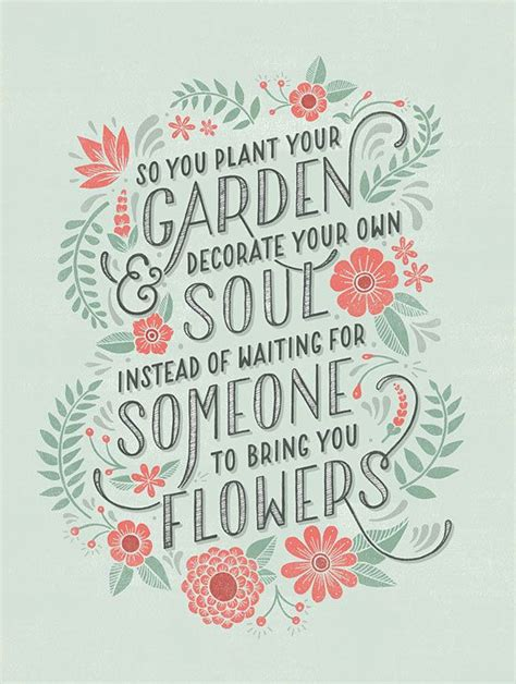 Plant Your Own Garden And Decorate Your Own Soul by So You Plant Your Own Garden And Decorate Your Own Soul