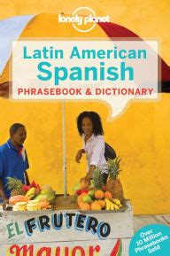lonely planet latin american spanish phrasebook lonely planet latin american spanish phrasebook dictionary by lonely planet paperback