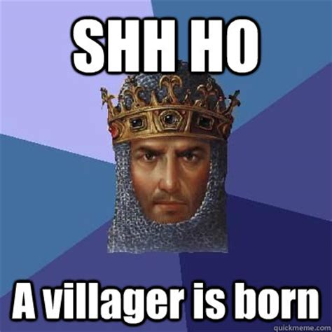 Shh Meme - shh ho a villager is born age of empires quickmeme