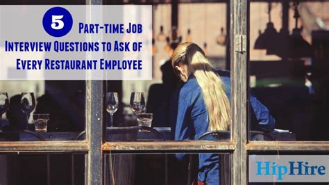 5 part time questions to ask of every restaurant employee hiphire