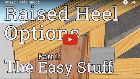 raised heel roof framing options   space