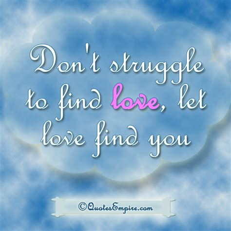 letting love find a way don t struggle to find let find you quotes empire