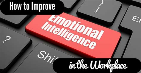 Emotional Intelligence At Work how to improve emotional intelligence in the workplace wisestep