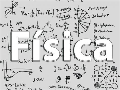 fsica para la ciencia 8429144293 191 que es y para que sirve la f 237 sica