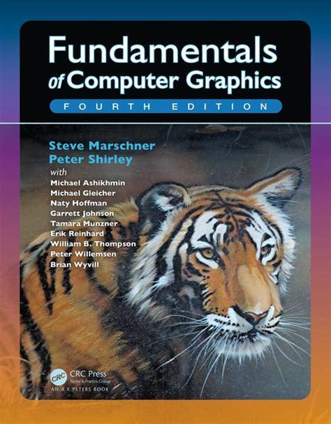 the fundamentals of graphic fundamentals of computer graphics fourth edition crc press book