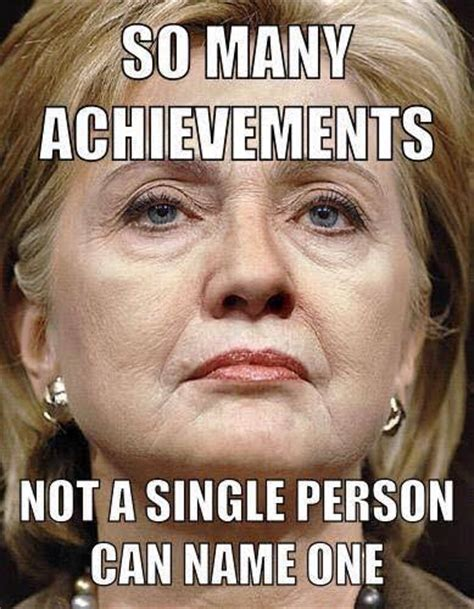 Hillary Memes - what hs hillary clinton accomplished since she got elected